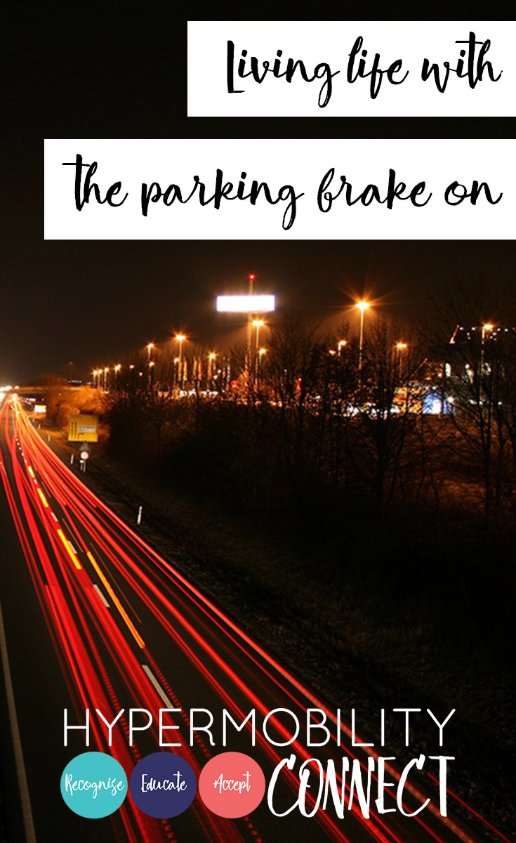Living life with the parking brake on | Hypermobility Connect